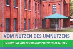 Vom Nutzen des Umnutzens. Umnutzung von denkmalgeschützten Gebäuden. Europäisches Haus der Stadtkultur e.V., Druckverlag Kettler, 2009, 208 S., ISBN 978-3939-745051<br />