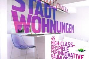 Stadtwohnungen, 45 High-Class-Beispiele für innovative Raumlösungen ab 28 m². Bridget Vranckx, Verlagsgruppe Random House, 2009, 424 S., 315 Abb., 49,95 €, ISBN 978-3-421-03763-3<br />